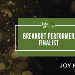 Joy Hastings Breakout Performer Finalist